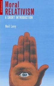 Moral Relativism - A Short Introduction ebook by Neil Levy