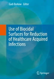 Use of Biocidal Surfaces for Reduction of Healthcare Acquired Infections ebook by Gadi Borkow