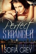 Perfect Stranger - Perfect, #1 ebook by Sofia Grey