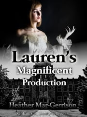 Lauren's Magnificent Production ebook by Heather Mar-Gerrison