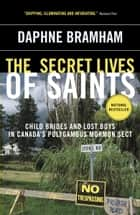 The Secret Lives of Saints ebook by Daphne Bramham