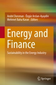 Energy and Finance - Sustainability in the Energy Industry ebook by André Dorsman,Özgür Arslan-Ayaydin,Mehmet Baha Karan