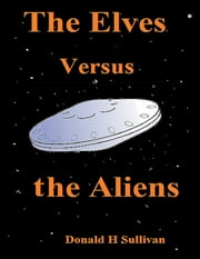 The Elves Versus the Aliens ebook by Donald H Sullivan
