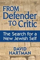 From Defender to Critic: The Search for a New Jewish Self ebook by David Hartman