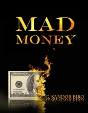 Mad Money - no subtitle ebook by G.Sandor Biro