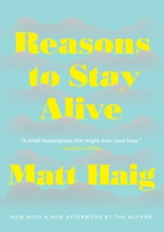 Reasons To Stay Alive - A Novel ebook by Matt Haig