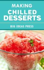 Making Chilled Desserts ebook by Big Ideas Press