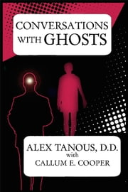 Conversations with Ghosts ebook by Alex Tanous,Callum E. Cooper