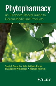 Phytopharmacy - An Evidence-Based Guide to Herbal Medicinal Products ebook by Sarah E. Edwards,Ines da Costa Rocha,Elizabeth M. Williamson,Michael Heinrich