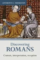 Discovering Romans - Content, interpretation, reception ebook by Anthony C. Thiselton