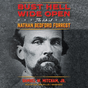 Bust Hell Wide Open - The Life of Nathan Bedford Forrest audiobook by Samuel W. Mitcham