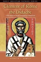 Clement of Rome & the Didache - A New Translation and Theological Commentary ebook by Kenneth J. Howell