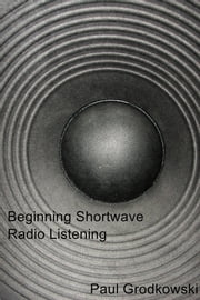 Beginning Shortwave Radio Listening ebook by Paul Grodkowski