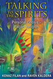 Talking to the Spirits - Personal Gnosis in Pagan Religion ebook by Kenaz Filan,Raven Kaldera