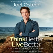Think Better, Live Better - A Victorious Life Begins in Your Mind audiobook by Joel Osteen