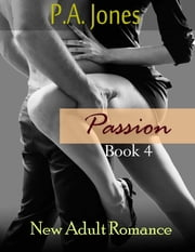 Passion 4 - Passion, #4 ebook by P.A. Jones
