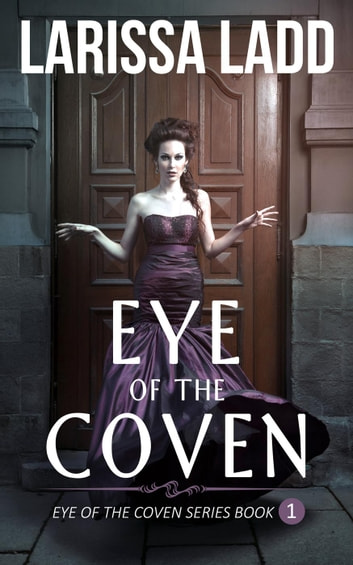 Eye of the Coven - Eye of the Coven Series, #1 ebook by Larissa Ladd