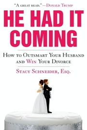 He Had It Coming - How to Outsmart Your Husband and Win Your Divorce ebook by Stacy Schneider, Esq. Esq.