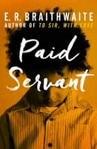 Paid Servant ebook by E. R. Braithwaite