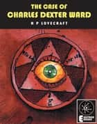 THE CASE OF CHARLES DEXTER WARD eBook by H P Lovecraft