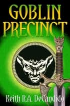 Goblin Precinct ebook by Keith R.A. DeCandido