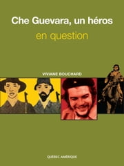 Che Guevara, un héros en question ebook by Viviane Bouchard