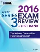 Wiley Series 3 Exam Review 2016 + Test Bank ebook by Securities Institute of America