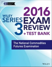Wiley Series 3 Exam Review 2016 + Test Bank - The National Commodities Futures Examination ebook by Securities Institute of America