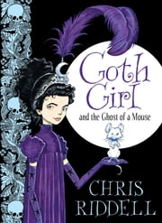 Goth Girl and the Ghost of a Mouse ebook by Chris Riddell