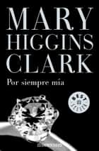 ebook Por siempre mía de Mary Higgins Clark