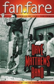 Dave Matthews Band FanFare: Stories by fans for fans ebook by Chernin, Ariel
