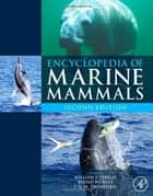 Encyclopedia of Marine Mammals ebook by William F. Perrin, Bernd Würsig, J.G.M. Thewissen