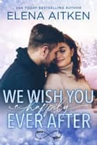 We Wish You A Happily Ever After ebook by Elena Aitken