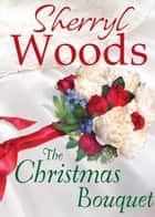 The Christmas Bouquet (A Chesapeake Shores Novel, Book 11) ebook by Sherryl Woods