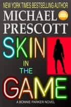 Skin in the Game - Bonnie Parker, PI ebook by Michael Prescott