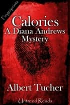 Calories - A Diana Andrews Mystery ebook by Albert Tucher