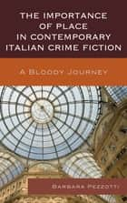 The Importance of Place in Contemporary Italian Crime Fiction ebook by Barbara Pezzotti
