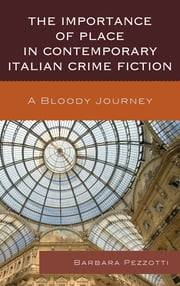 The Importance of Place in Contemporary Italian Crime Fiction - A Bloody Journey ebook by Barbara Pezzotti
