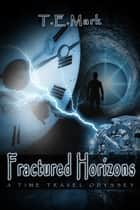 Fractured Horizons: A Time Travel Odyssey ebook by T.E. Mark