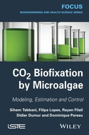 CO2 Biofixation by Microalgae - Automation Process ebook by Sihem Tebbani,Rayen Filali,Filipa Lopes,Didier Dumur,Dominique Pareau