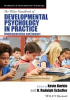 The Wiley Handbook of Developmental Psychology in Practice ebook by Kevin Durkin,H. Rudolph Schaffer