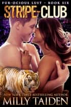 Stripe Club - Furocious Lust - Tigers, #3 ebook by Milly Taiden