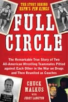 Full Circle - The Remarkable True Story of Two All-American Wrestling Teammates Pitted Against Each Other in the War on Drugs and Then Reunited as Coaches ebook by Chuck Malkus, Jerry Langton