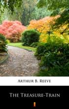 The Treasure-Train ebook by Arthur B. Reeve