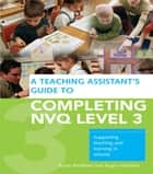 A Teaching Assistant's Guide to Completing NVQ Level 3 ebook by Susan Bentham,Roger Hutchins