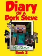 Diary of a Minecraft Dork Steve Book 2 ebook by MC Steve