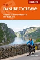 The Danube Cycleway Volume 2 - From Budapest to the Black Sea ebook by Mike Wells