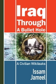 Iraq through a Bullet Hole - A Civilian Wikileaks ebook by Issam Jameel