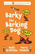 Barky the Barking Dog: A Little Treehouse Story 2 ebook by Andy Griffiths, Terry Denton