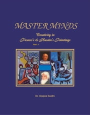 Master Minds: Creativity in Picasso's & Husain's Paintings. (Part 1) ebook by Harpal Sodhi